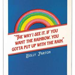 "card with quote ""If you want the rainbow you gotta put up with the rain"""